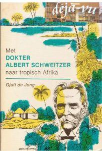 met dokter albert schweitzer naar tropisch afrika